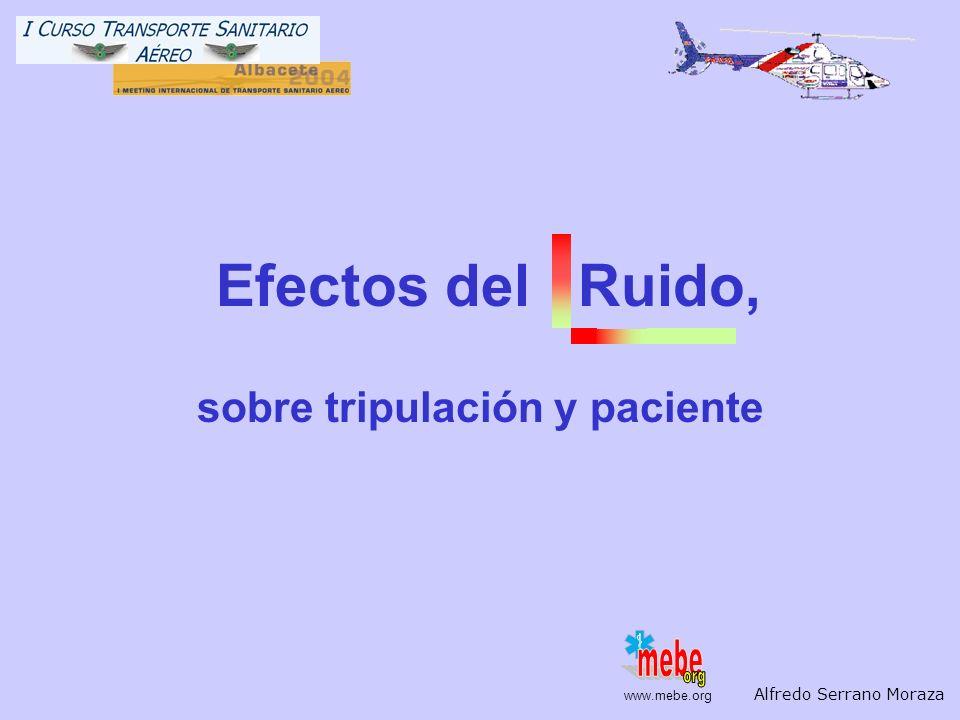 www.mebe.org Efectos del Ruido, sobre tripulación y paciente Alfredo Serrano Moraza www.mebe.org