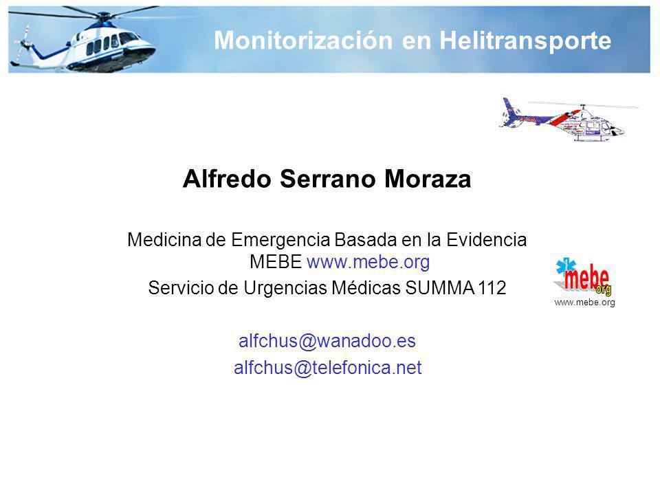 Alfredo Serrano Moraza Medicina de Emergencia Basada en la Evidencia MEBE www.mebe.org Servicio de Urgencias Médicas SUMMA 112 alfchus@wanadoo.es alfchus@telefonica.net www.mebe.org Monitorización en Helitransporte
