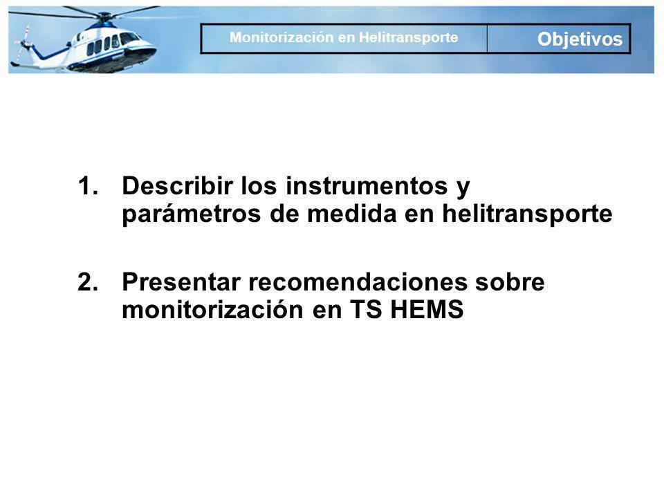 1.Describir los instrumentos y parámetros de medida en helitransporte 2.Presentar recomendaciones sobre monitorización en TS HEMS Monitorización en Helitransporte Objetivos