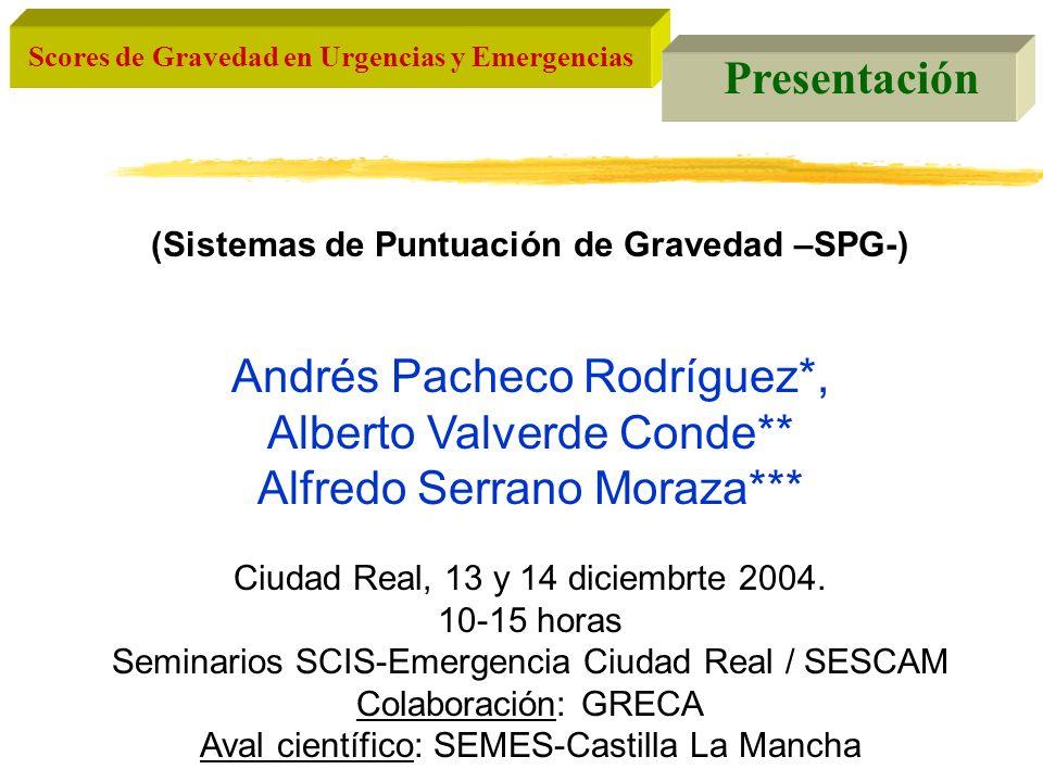 Scores de Gravedad en Urgencias y Emergencias Presentación (Sistemas de Puntuación de Gravedad –SPG-) Andrés Pacheco Rodríguez*, Alberto Valverde Cond