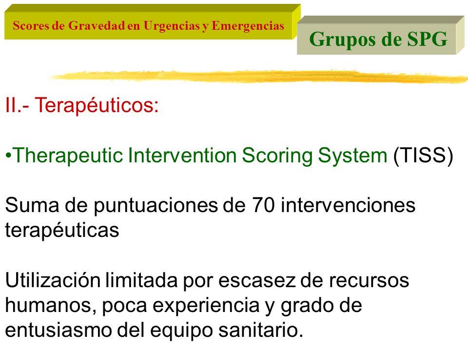 Scores de Gravedad en Urgencias y Emergencias Grupos de SPG II.- Terapéuticos: Therapeutic Intervention Scoring System (TISS) Suma de puntuaciones de
