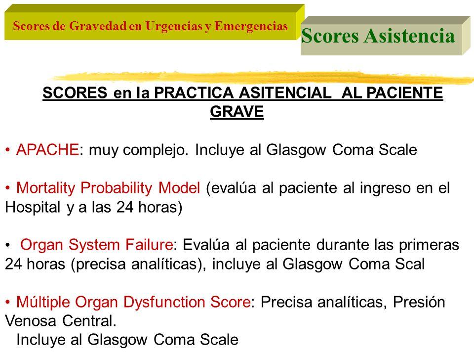 Scores de Gravedad en Urgencias y Emergencias Scores Asistencia SCORES en la PRACTICA ASITENCIAL AL PACIENTE GRAVE APACHE: muy complejo. Incluye al Gl
