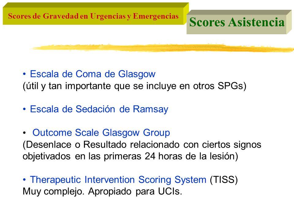 Scores de Gravedad en Urgencias y Emergencias Scores Asistencia Escala de Coma de Glasgow (útil y tan importante que se incluye en otros SPGs) Escala