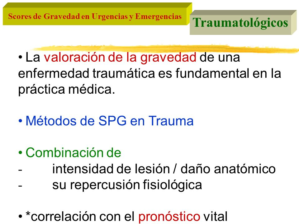 Scores de Gravedad en Urgencias y Emergencias Traumatológicos La valoración de la gravedad de una enfermedad traumática es fundamental en la práctica