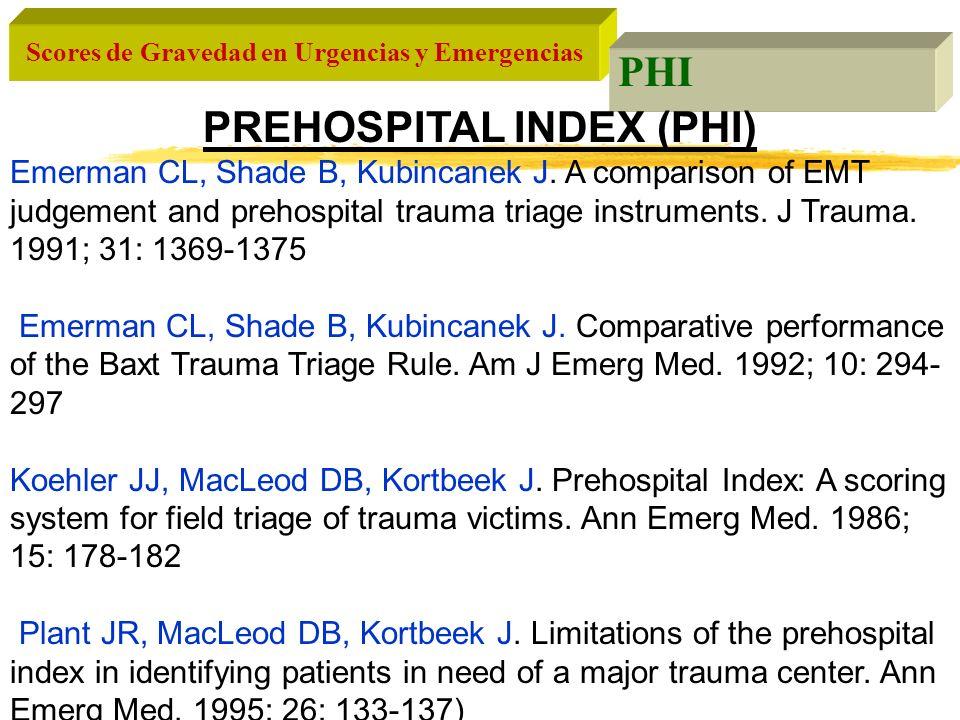 Scores de Gravedad en Urgencias y Emergencias PHI PREHOSPITAL INDEX (PHI) Emerman CL, Shade B, Kubincanek J. A comparison of EMT judgement and prehosp