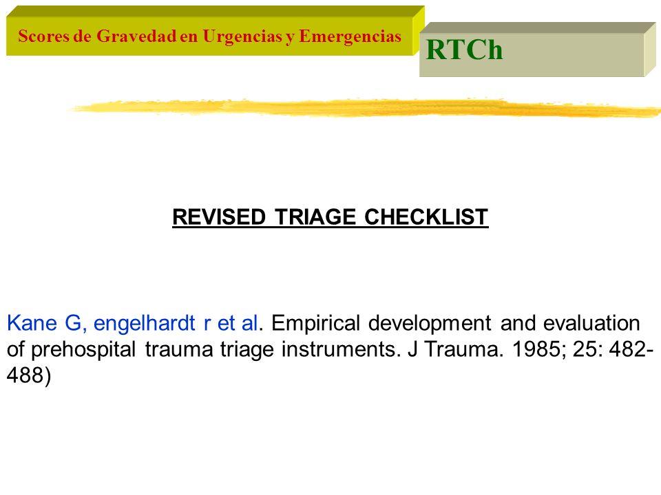 Scores de Gravedad en Urgencias y Emergencias RTCh REVISED TRIAGE CHECKLIST Kane G, engelhardt r et al. Empirical development and evaluation of prehos