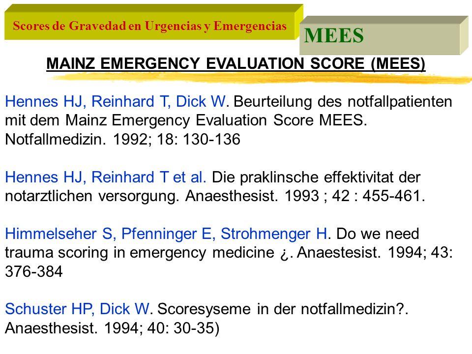 Scores de Gravedad en Urgencias y Emergencias MEES MAINZ EMERGENCY EVALUATION SCORE (MEES) Hennes HJ, Reinhard T, Dick W. Beurteilung des notfallpatie