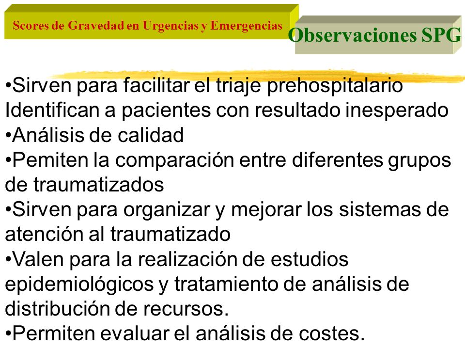 Scores de Gravedad en Urgencias y Emergencias Sirven para facilitar el triaje prehospitalario Identifican a pacientes con resultado inesperado Análisi
