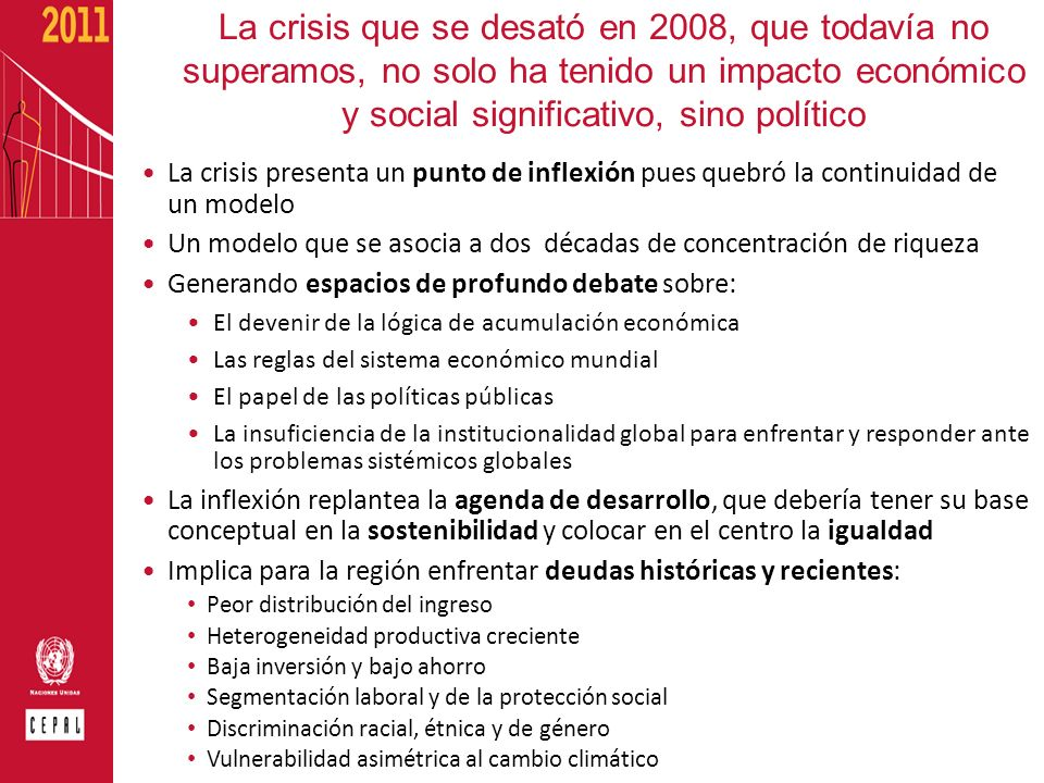 Propuestas de cara a Rio+20 1.Ratificar que es el desarrollo y la igualdad el centro de la agenda 2.Acordar un pacto macroeconómico y financiero global (regulación prudencial y gobernabilidad equitativa) 3.Fortalecer el papel Consejo Económico y Social (ECOSOC) para que funcione a un nivel equivalente al Consejo de Seguridad 4.Consolidar la integración regional 5.Un nuevo pacto: Estado-Mercado- Sociedad