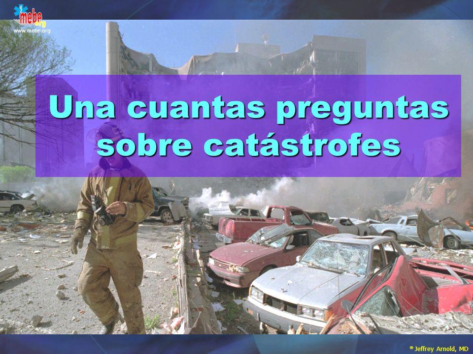 Una cuantas preguntas sobre catástrofes © Jeffrey Arnold, MD www.mebe.org