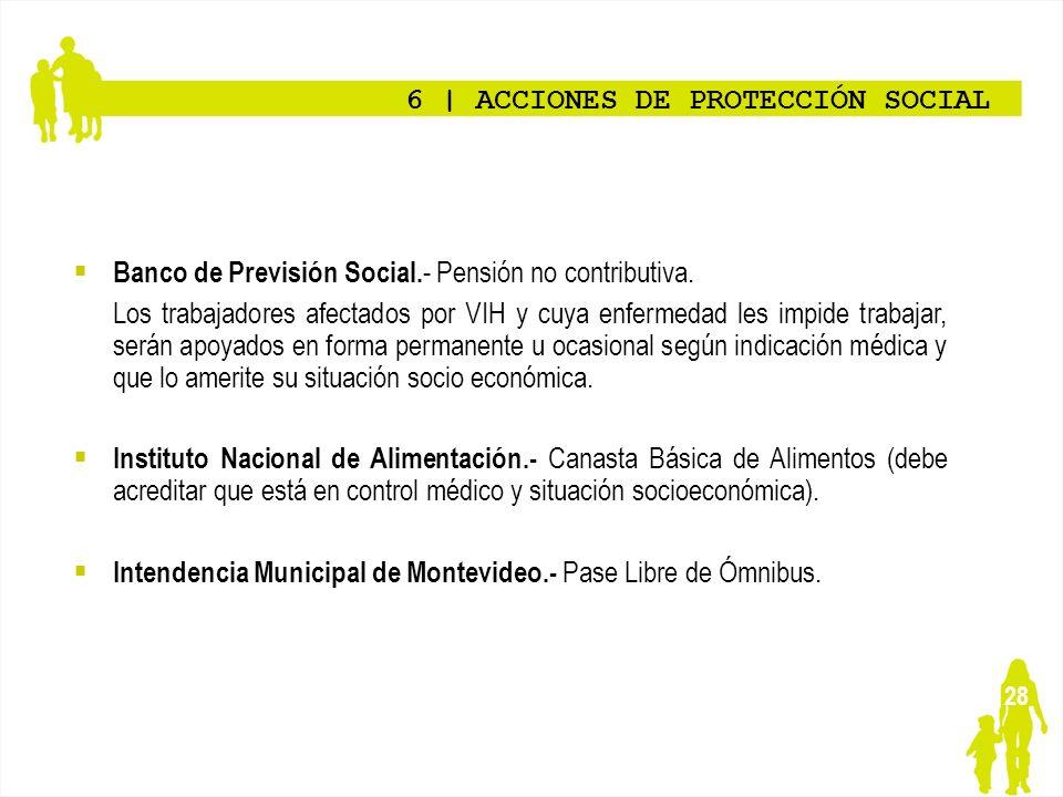 28 6   ACCIONES DE PROTECCIÓN SOCIAL Banco de Previsión Social. - Pensión no contributiva. Los trabajadores afectados por VIH y cuya enfermedad les im
