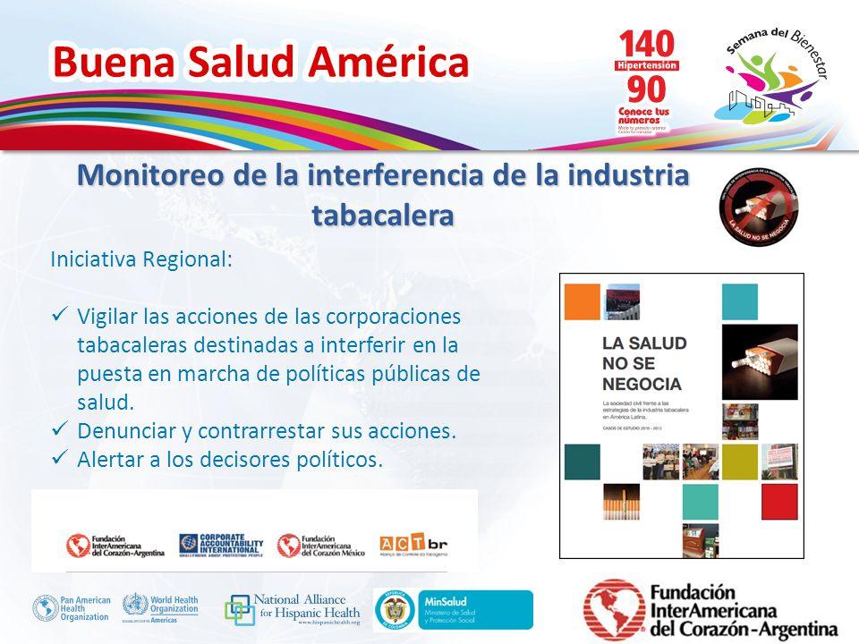Buena Salud América Inserte su logo Monitoreo de la interferencia de la industria tabacalera Iniciativa Regional: Vigilar las acciones de las corporac