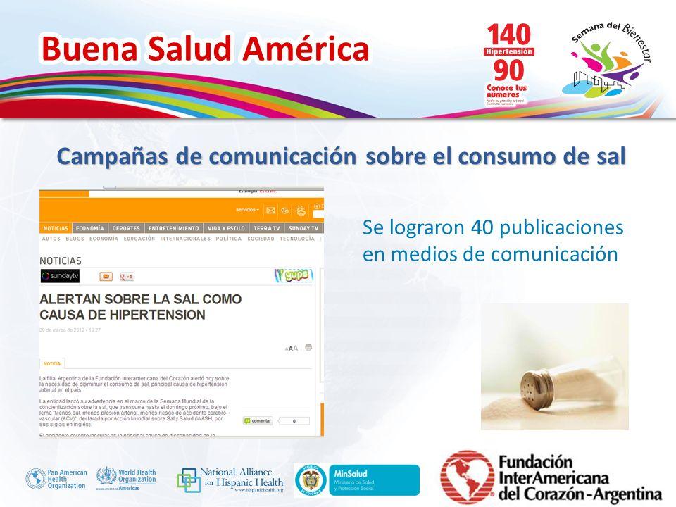 Buena Salud América Inserte su logo Se lograron 40 publicaciones en medios de comunicación Campañas de comunicación sobre el consumo de sal