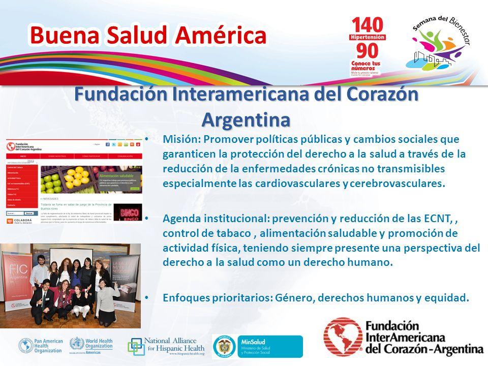 Buena Salud América Inserte su logo Fundación Interamericana del Corazón Argentina Misión: Promover políticas públicas y cambios sociales que garantic