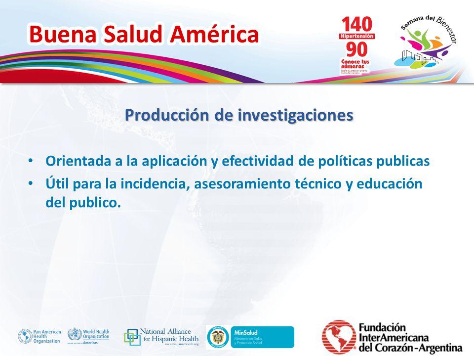 Buena Salud América Inserte su logo Producción de investigaciones Orientada a la aplicación y efectividad de políticas publicas Útil para la incidenci