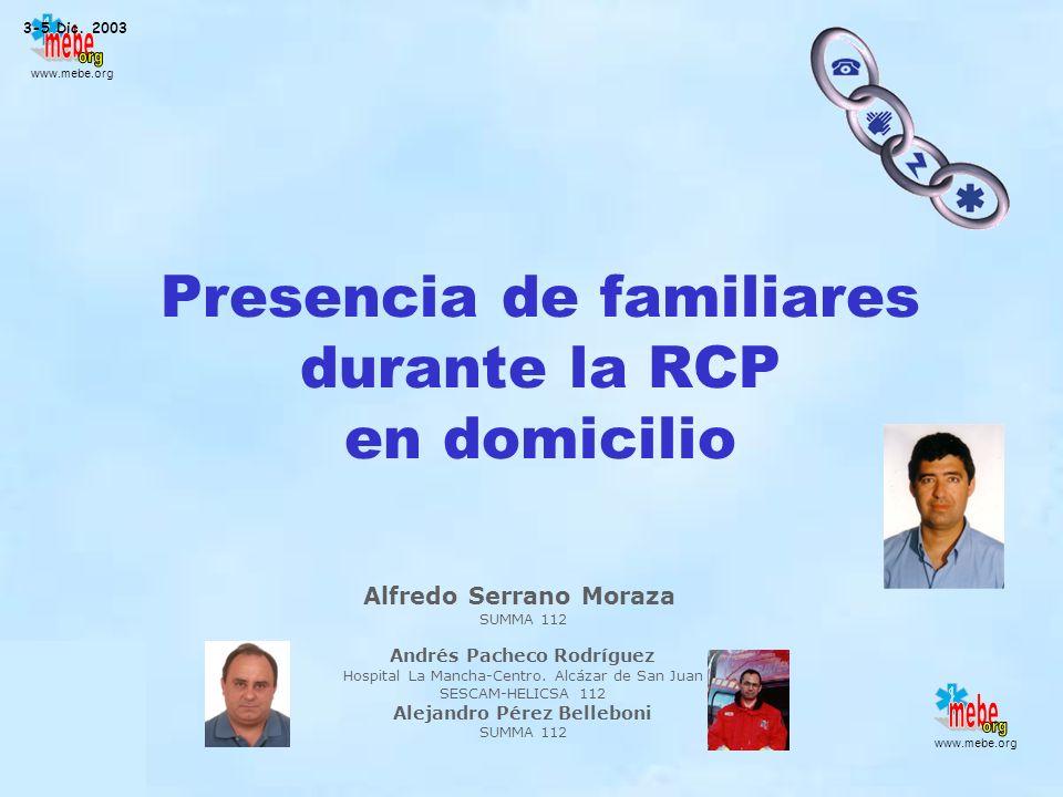 www.mebe.org Presencia de familiares durante la RCP en domicilio Alfredo Serrano Moraza SUMMA 112 Andrés Pacheco Rodríguez Hospital La Mancha-Centro.