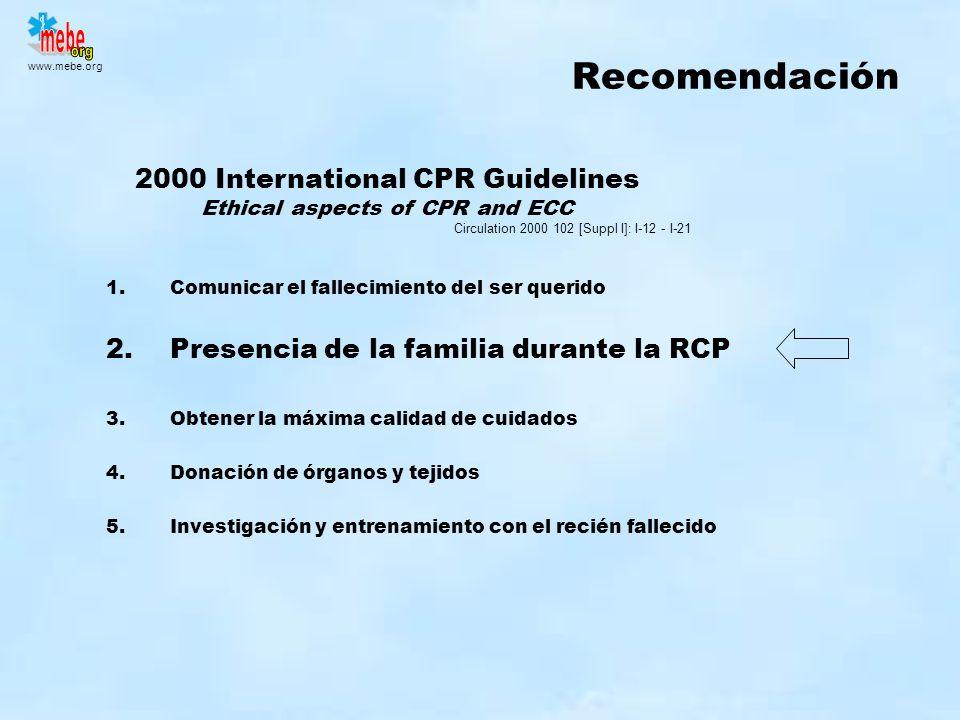 www.mebe.org Recomendación 2000 International CPR Guidelines Ethical aspects of CPR and ECC 1.Comunicar el fallecimiento del ser querido 2.Presencia d