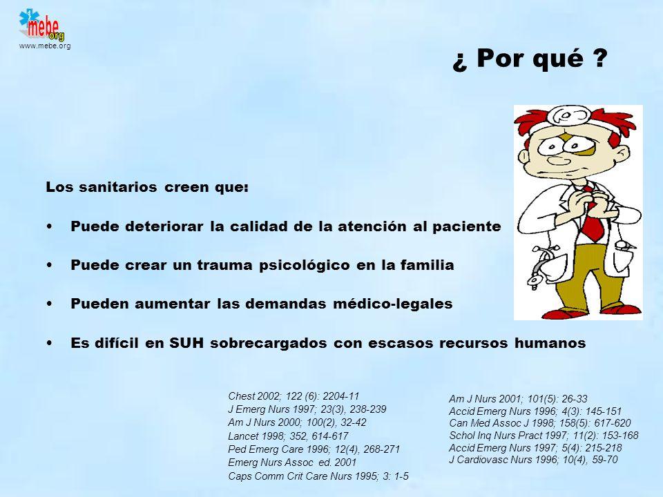 www.mebe.org ¿ Por qué ? Los sanitarios creen que: Puede deteriorar la calidad de la atención al paciente Puede crear un trauma psicológico en la fami