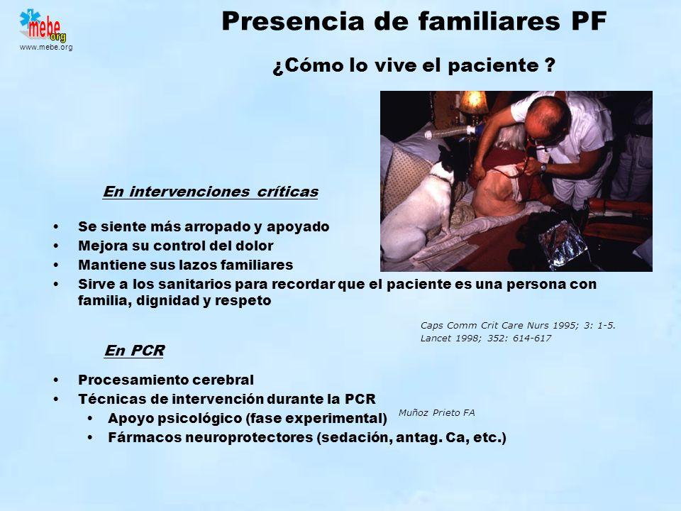 Presencia de familiares PF Se siente más arropado y apoyado Mejora su control del dolor Mantiene sus lazos familiares Sirve a los sanitarios para reco