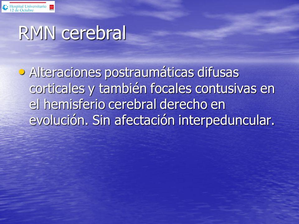 RMN cerebral Alteraciones postraumáticas difusas corticales y también focales contusivas en el hemisferio cerebral derecho en evolución. Sin afectació