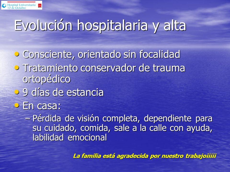 Evolución hospitalaria y alta Consciente, orientado sin focalidad Consciente, orientado sin focalidad Tratamiento conservador de trauma ortopédico Tra