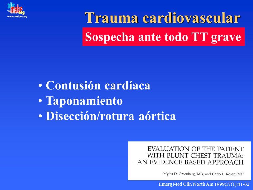 www.mebe.org Trauma cardiovascular Sospecha ante todo TT grave Contusión cardíaca Taponamiento Disección/rotura aórtica Emerg Med Clin North Am 1999;1