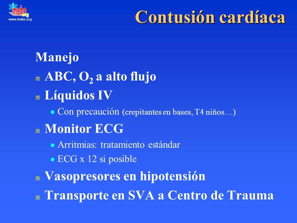 www.mebe.org Contusión cardíaca Manejo ABC, O 2 a alto flujo Líquidos IV l Con precaución (crepitantes en bases, T4 niños…) Monitor ECG l Arritmias: t