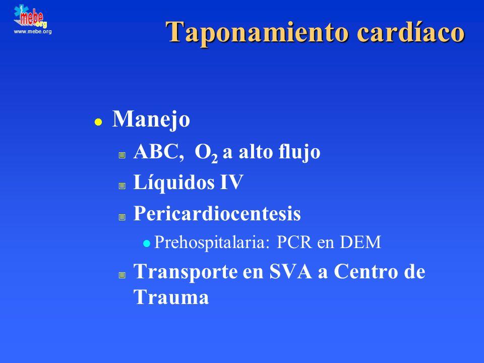 www.mebe.org Taponamiento cardíaco l Manejo ABC, O 2 a alto flujo Líquidos IV Pericardiocentesis l Prehospitalaria: PCR en DEM Transporte en SVA a Cen