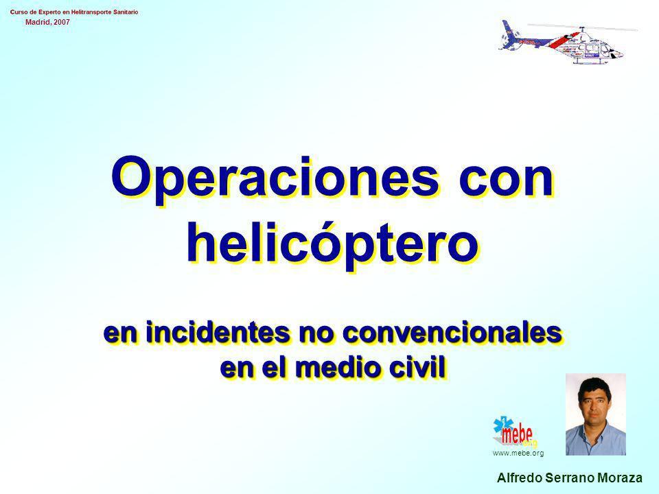 Madrid, 2007 Alfredo Serrano Moraza www.mebe.org en incidentes no convencionales en el medio civil Operaciones con helicóptero en incidentes no convencionales en el medio civil