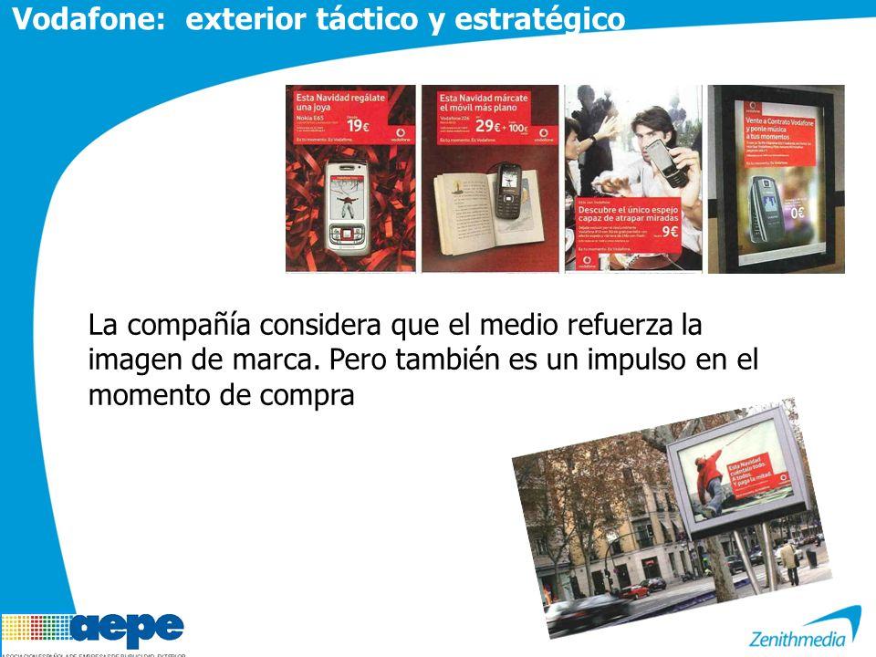 Vodafone: exterior táctico y estratégico La compañía considera que el medio refuerza la imagen de marca. Pero también es un impulso en el momento de c