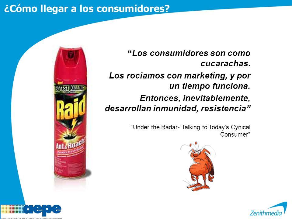 ¿Cómo llegar a los consumidores? Los consumidores son como cucarachas. Los rociamos con marketing, y por un tiempo funciona. Entonces, inevitablemente