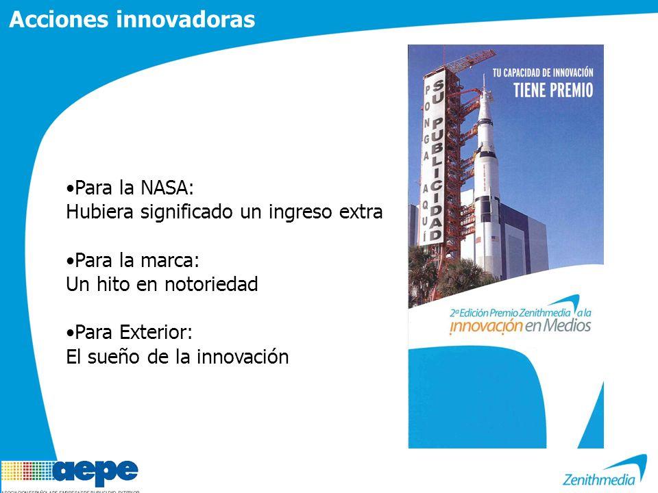 Para la NASA: Hubiera significado un ingreso extra Para la marca: Un hito en notoriedad Para Exterior: El sueño de la innovación Acciones innovadoras
