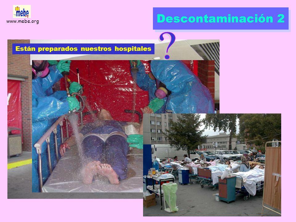 www.mebe.org Descontaminación 1 Somos capaces de realizar descontaminación en masa Ver protocolo de descontaminación para tóxico desconocido http://ww