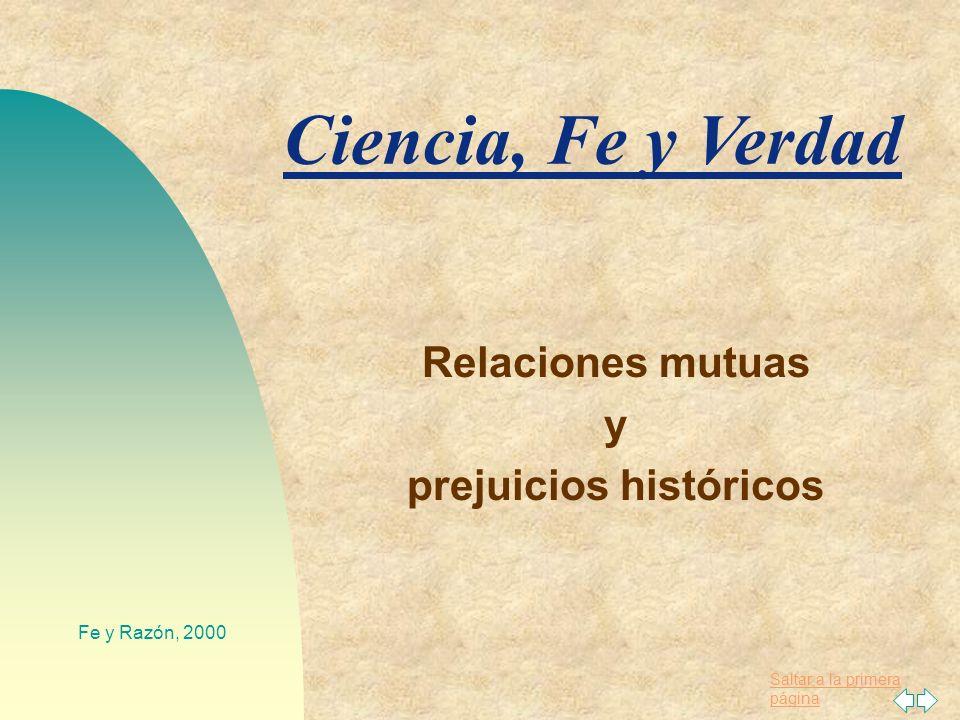 Saltar a la primera página Fe y Razón, 2000 Ciencia, Fe y Verdad Relaciones mutuas y prejuicios históricos