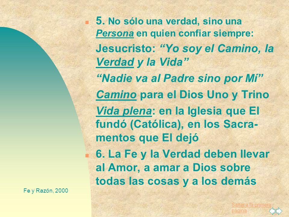 Saltar a la primera página Fe y Razón, 2000 V. CONCLUSIONES n 1. El deseo de la verdad es natural: con la fe y la razón n 2. Es normal tener fe, confi