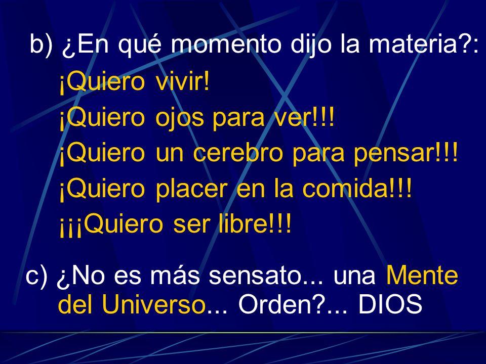 ¡No Base para Universo azar (ateos)! a) Si todo es azar y materia: ¿Por qué existe el orden? ¿Por qué la vida? ¿por qué existe el cerebro?