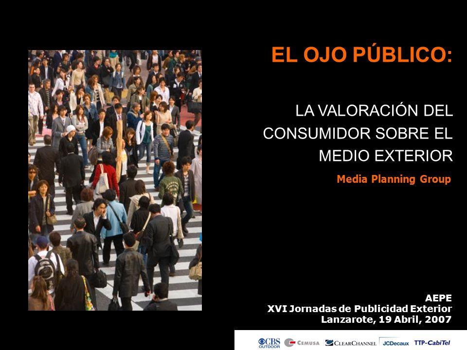 EL OJO PÚBLICO: LA VALORACIÓN DEL CONSUMIDOR SOBRE EL MEDIO EXTERIOR AEPE XVI Jornadas de Publicidad Exterior Lanzarote, 19 Abril, 2007 Media Planning