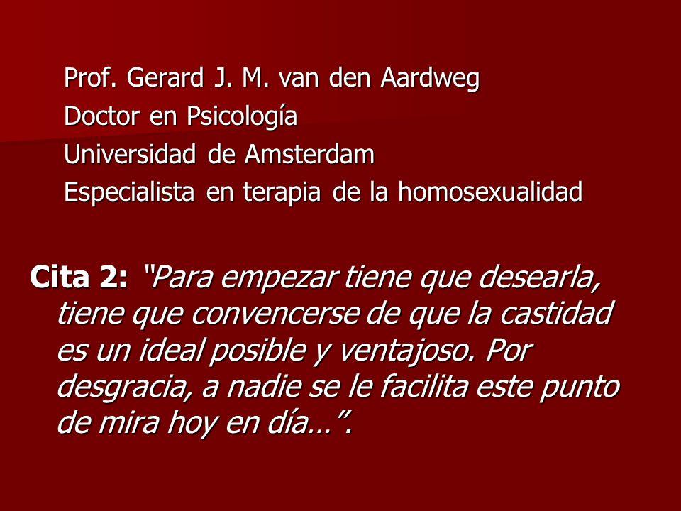 Prof. Gerard J. M. van den Aardweg Doctor en Psicología Universidad de Amsterdam Especialista en terapia de la homosexualidad Cita 2: Para empezar tie