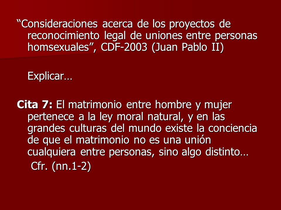 Consideraciones acerca de los proyectos de reconocimiento legal de uniones entre personas homsexuales, CDF-2003 (Juan Pablo II) Explicar… Cita 7: El m