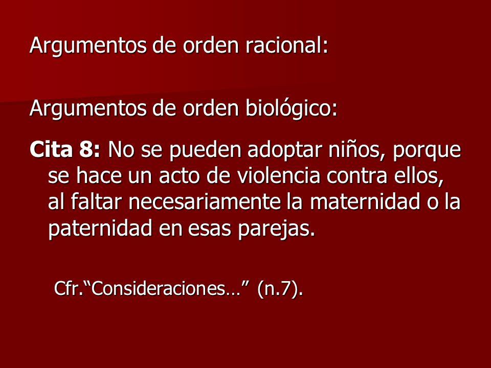 Argumentos de orden racional: Argumentos de orden biológico: Cita 8: No se pueden adoptar niños, porque se hace un acto de violencia contra ellos, al