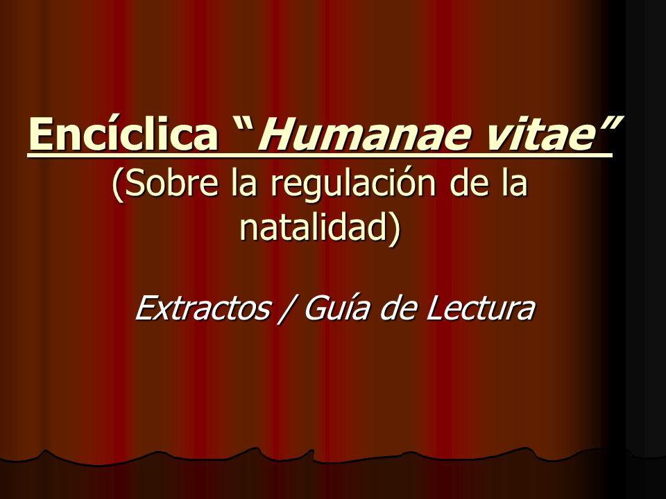 Encíclica Humanae vitae (Sobre la regulación de la natalidad) Extractos / Guía de Lectura