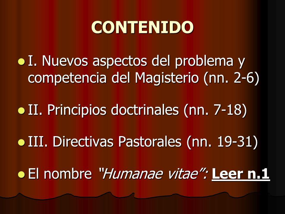 CONTENIDO I. Nuevos aspectos del problema y competencia del Magisterio (nn. 2-6) I. Nuevos aspectos del problema y competencia del Magisterio (nn. 2-6