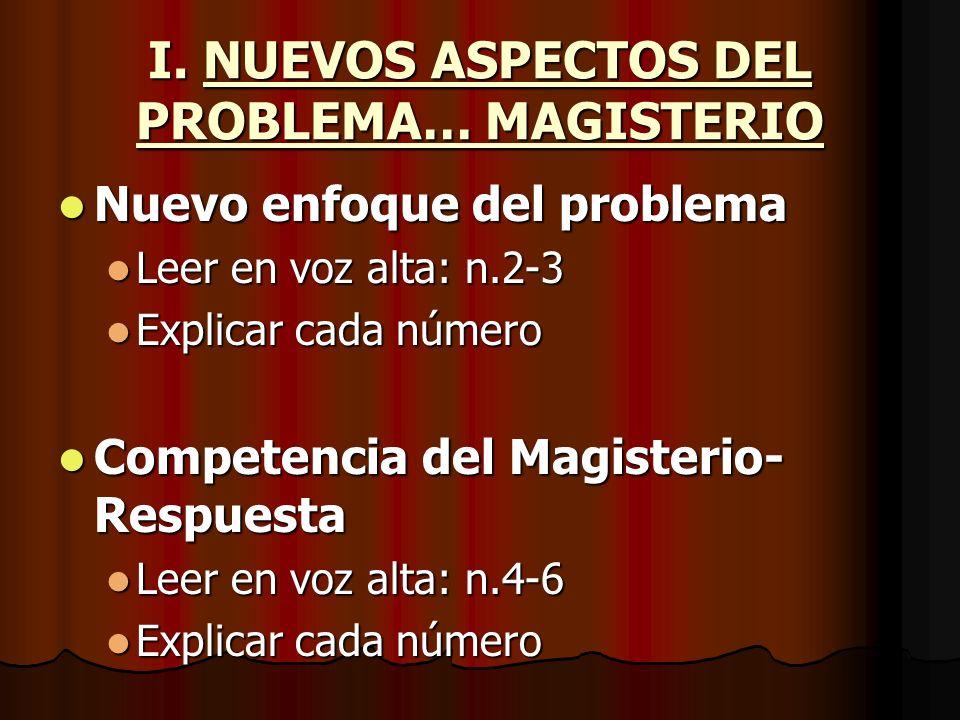 I. NUEVOS ASPECTOS DEL PROBLEMA… MAGISTERIO Nuevo enfoque del problema Nuevo enfoque del problema Leer en voz alta: n.2-3 Leer en voz alta: n.2-3 Expl