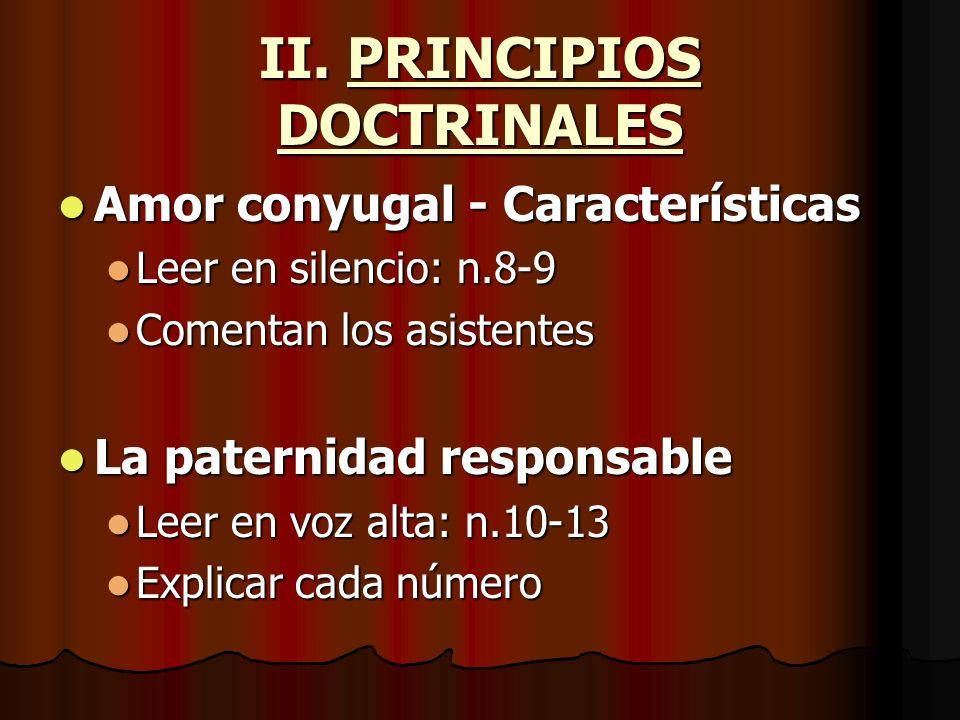 II. PRINCIPIOS DOCTRINALES Amor conyugal - Características Amor conyugal - Características Leer en silencio: n.8-9 Leer en silencio: n.8-9 Comentan lo