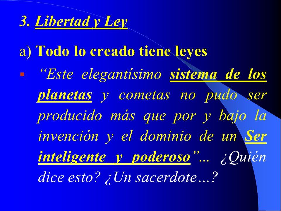 3. Libertad y Ley a) Todo lo creado tiene leyes Este elegantísimo sistema de los planetas y cometas no pudo ser producido más que por y bajo la invenc