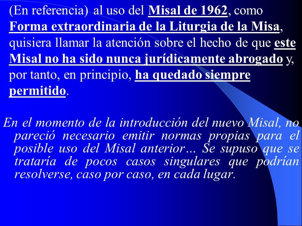 Este temor es infundado:… el Misal, publicado por Pablo VI y reeditado después en 2 ediciones sucesivas por Juan Pablo II, …es y permanece la Forma no