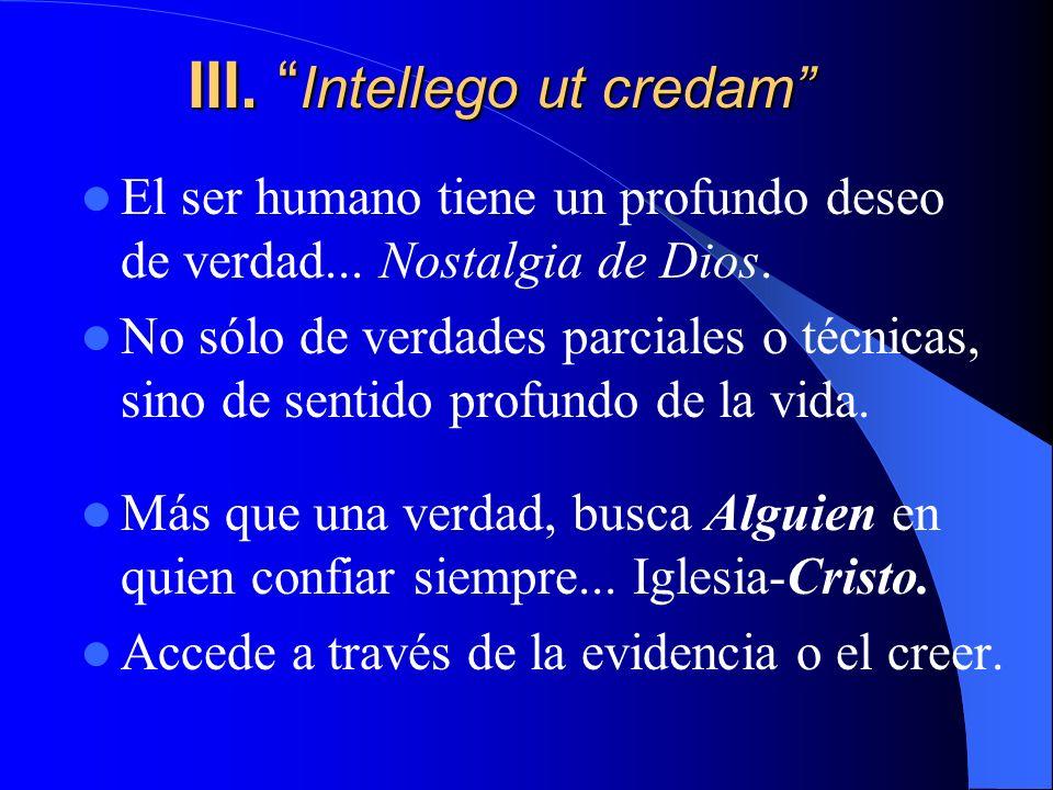 II. Credo ut intellegam En la Biblia: unidad de Fe y Razón 1 a Revelación: Libro de la Naturaleza – De las criaturas a Dios – No sólo conocimiento sen