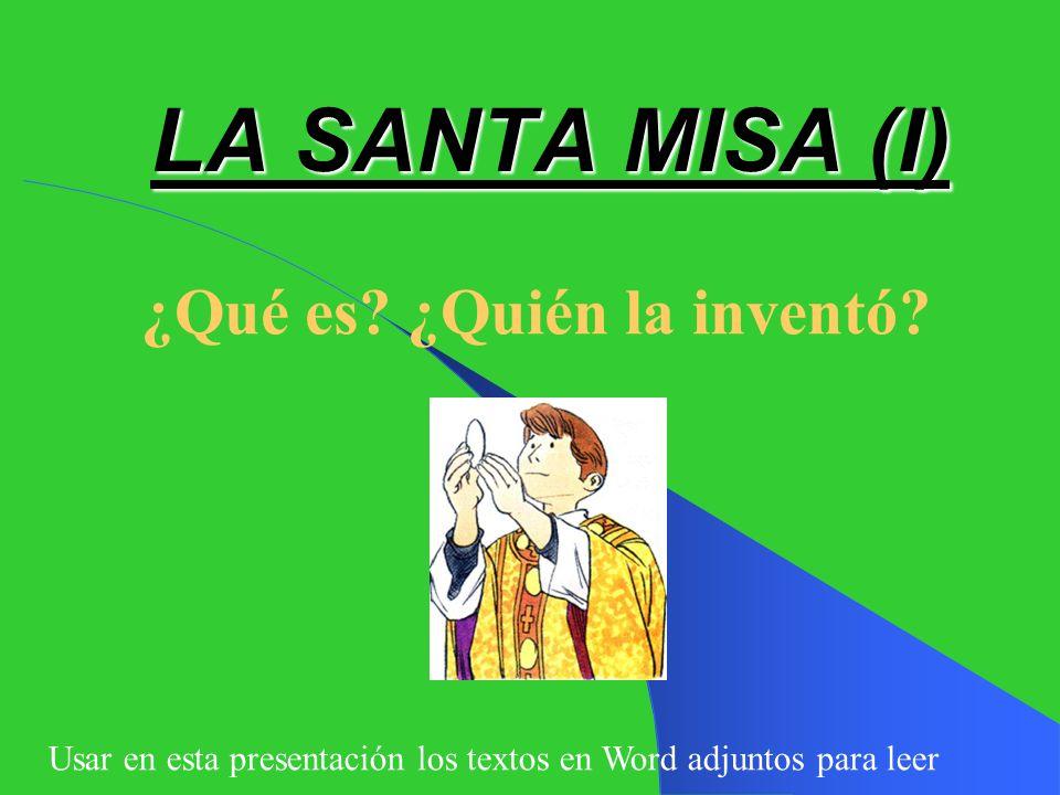 LA SANTA MISA (I) ¿Qué es.¿Quién la inventó.