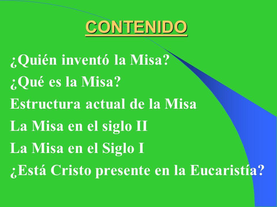 CONTENIDO ¿Quién inventó la Misa.¿Qué es la Misa.