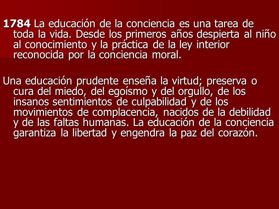 1784 La educación de la conciencia es una tarea de toda la vida. Desde los primeros años despierta al niño al conocimiento y la práctica de la ley int